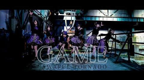 【Music Video】GAME / きゃわふるTORNADO