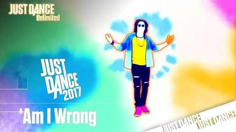 Just Dance Unlimited - Am I Wrong