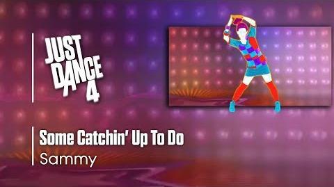 Some Catchin' Up To Do - Sammy Just Dance 4