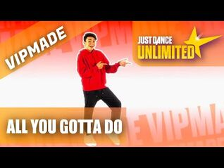All You Gotta Do VIPMADE By Luciano Spinelli - The Just Dance Band - Just Dance Unlimited (MEGASTAR)