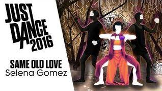 Same Old Love - Just Dance 2016