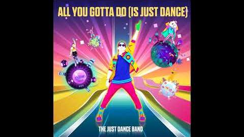 All You Gotta Do (Is Just Dance) The Just Dance Band