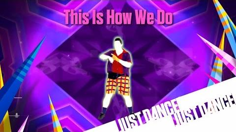 Just Dance Unlimited - This Is How We Do Mash-Up