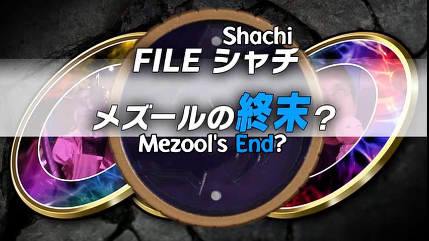 File Shachi: Mezool's End?