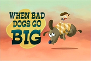 36-1 - When Bad Dogs Go Big.png
