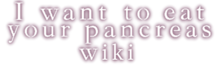 I Want to Eat Your Pancreas Wiki