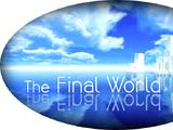 The Final World