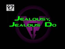 Jealousy, Jealous Do.png