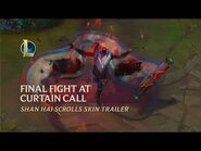 Shan Hai Scroll- Final Fight At Curtain Call - Official Skins Trailer - League of Legends