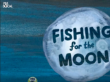 Fishing for the Moon
