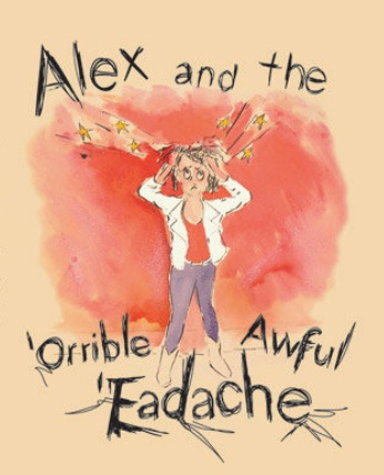 Alex and the 'Orrible Awful 'Eadache
