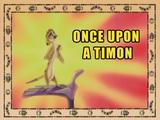 Once Upon a Timon