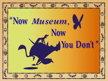 Now Museum, Now You Don't.png