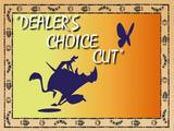Dealer's Choice Cut