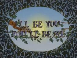I'll Be You, You'll Be Me.jpg