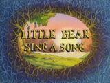 Little Bear Sing a Song