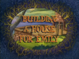 Building a House for Emily
