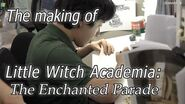 The Making of Little Witch Academia The Enchanted Parade (English Subbed) 【リトルウィッチアカデミアのドキュメンタリー 】
