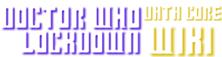 """The """"Doctor Who: Lockdown!"""" Wiki"""