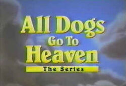 315px-All Dogs Go to Heaven - The Series (title card).jpg