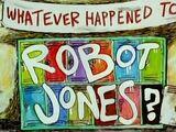 Whatever Happened to... Robot Jones?