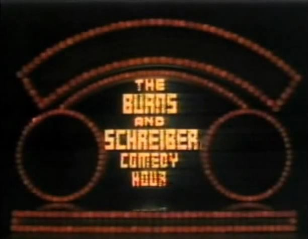 The Burns and Schreiber Comedy Hour