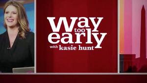 Way Too Early with Kasie Hunt titlecard.jpg