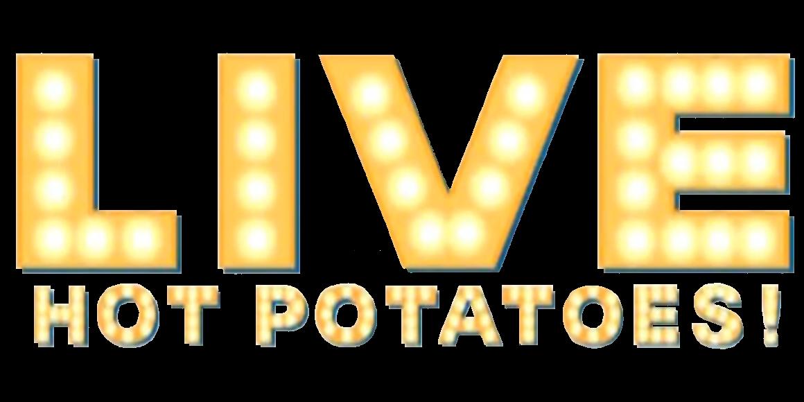 LIVE Hot Potatoes!