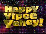 Happy Yipee Yehey!