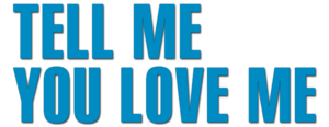 Tell-me-you-love-me-logo.png