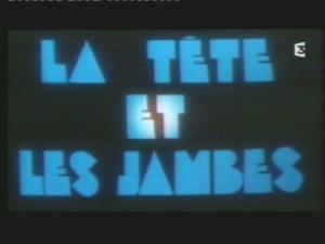 La Tete et Les Jambes