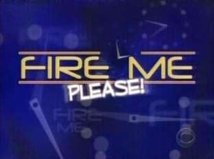 Fire Me...Please