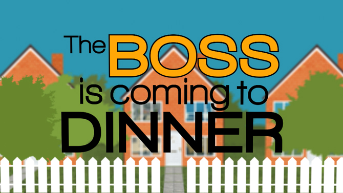 The Boss is Coming to Dinner