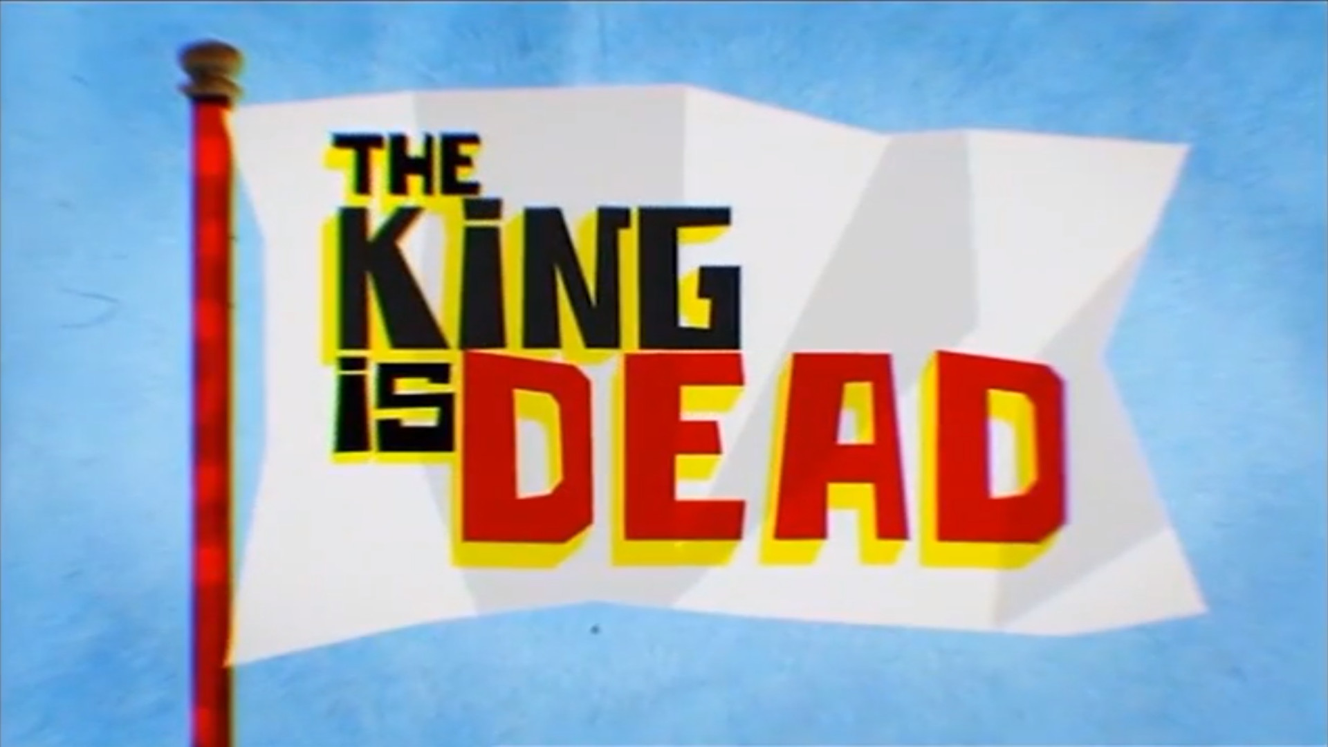 The King is Dead