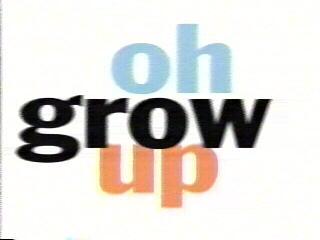 Oh, Grow Up