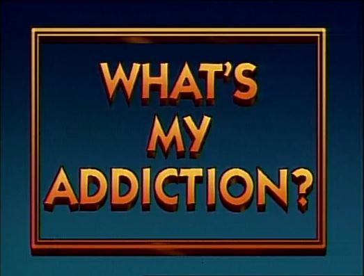 What's My Addiction?