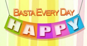 Basta Every Day, Happy!