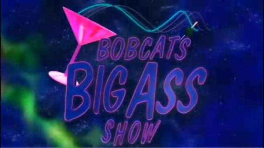 Bobcat's Big Ass Show
