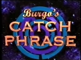 Burgo's Catch Phrase