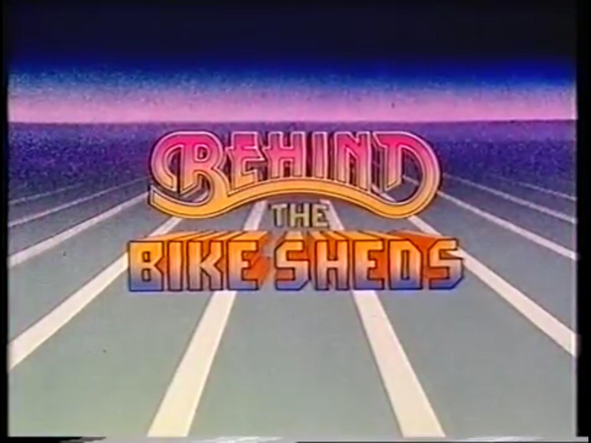 Behind the Bike Sheds