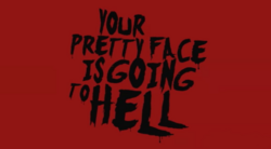 Your Pretty Face is Going to Hell.png
