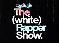 EgoTrip's The White Rapper Show.jpg