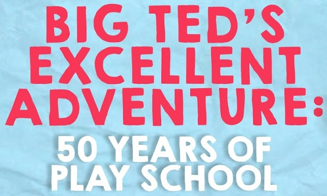 Big Ted's Excellent Adventure: 50 Years of Play School