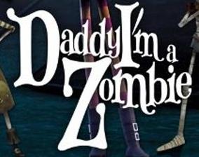 Daddy, I'm a Zombie!