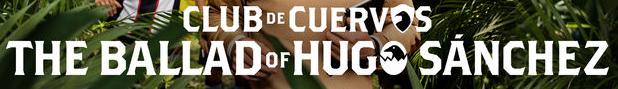 Club de Cuervos - The Ballad of Hugo Sánchez