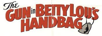 The Gun in Betty Lou's Handbag movie logo.jpg