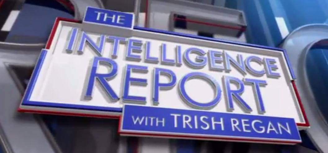The Intelligence Report with Trish Regan