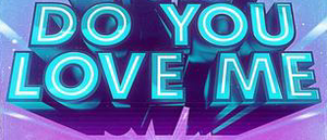 Do You Love Me.png