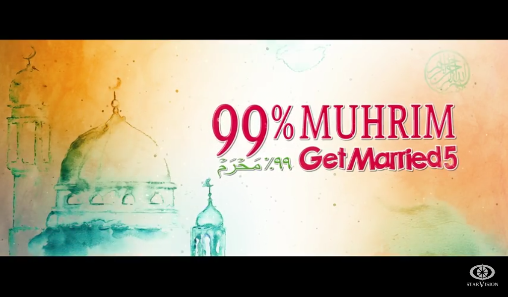 99% Muhrim: Get Married 5