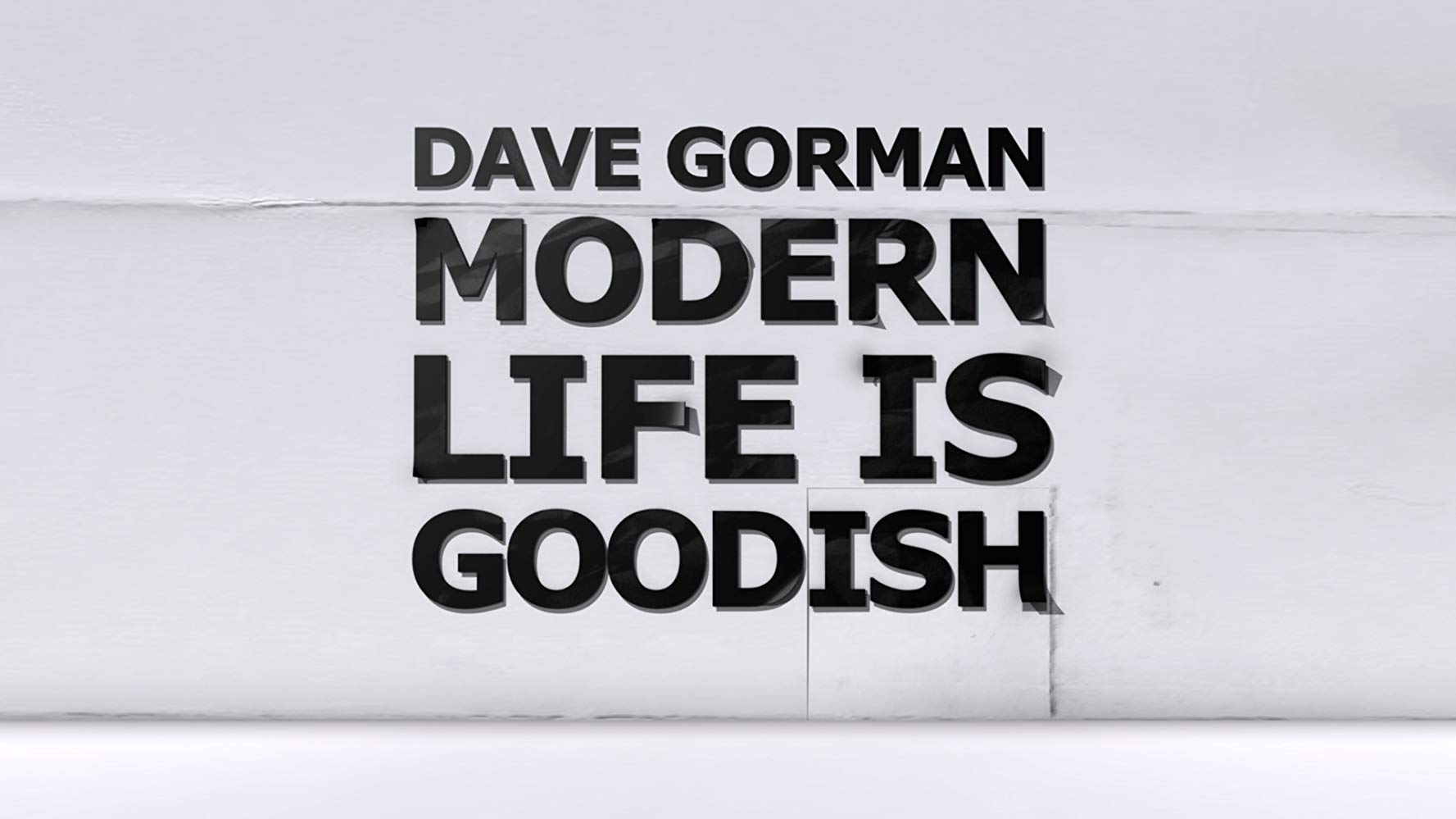 Dave Gorman: Modern Life is Goodish